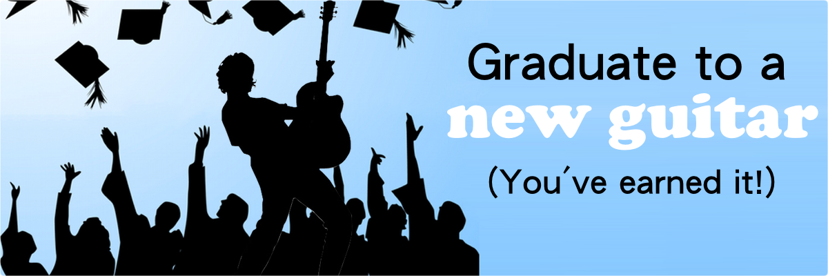 Graduate to a new guitar.